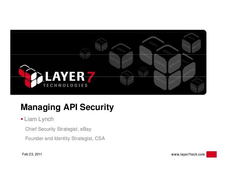 Managing API Security Liam Lynch    a   y c Chief Security Strategist, eBay Founder and Identity Strategist, CSAFeb 23, 2...