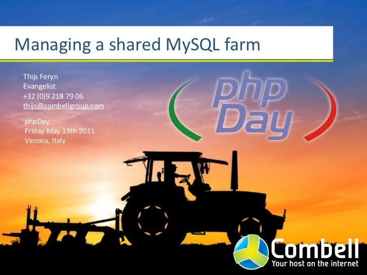 Managing a shared MySQL farm Thijs Feryn Evangelist +32 (0)9 218 79 06 thijs@combellgroup.com phpDay Fri...