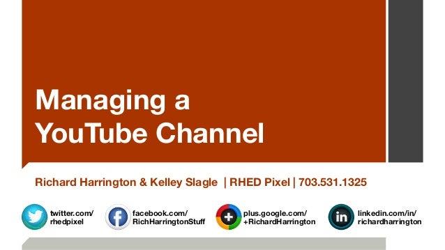 Managing a  YouTube Channel Richard Harrington & Kelley Slagle | RHED Pixel | 703.531.1325 plus.google.com/ +RichardHarri...