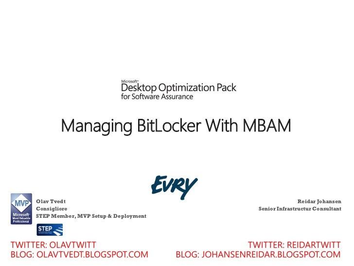 Managing BitLocker With MBAMOlav Tvedt                                           Reidar JohansenConsigliore               ...