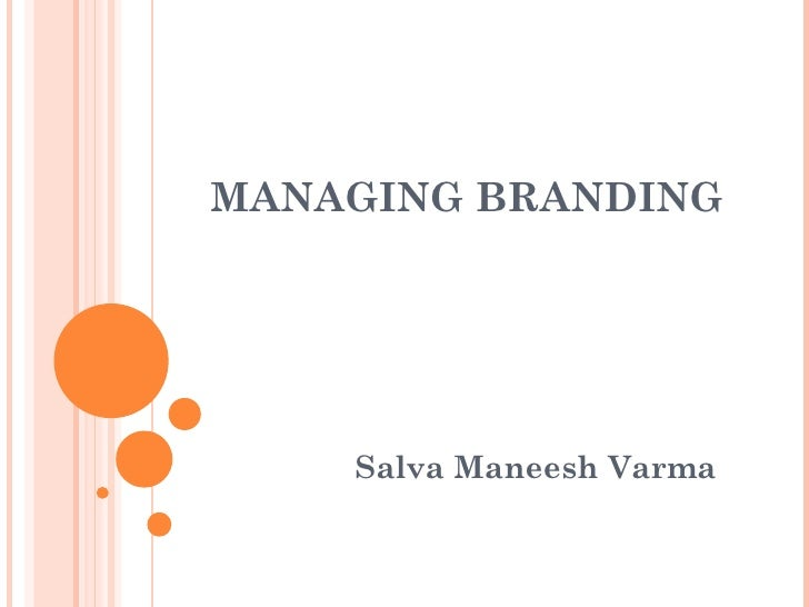 MANAGING BRANDING Salva Maneesh Varma