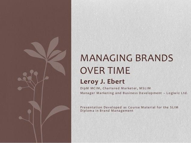 Managing brands over time Leroy J. Ebert