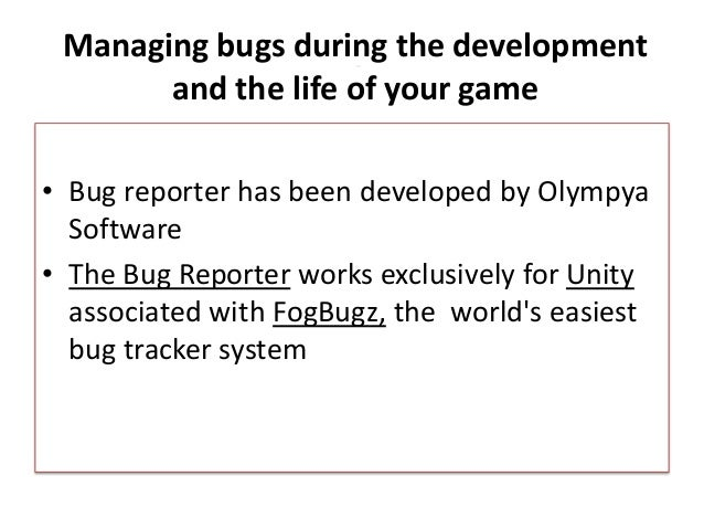 • Bug reporter has been developed by Olympya Software • The Bug Reporter works exclusively for Unity associated with FogBu...