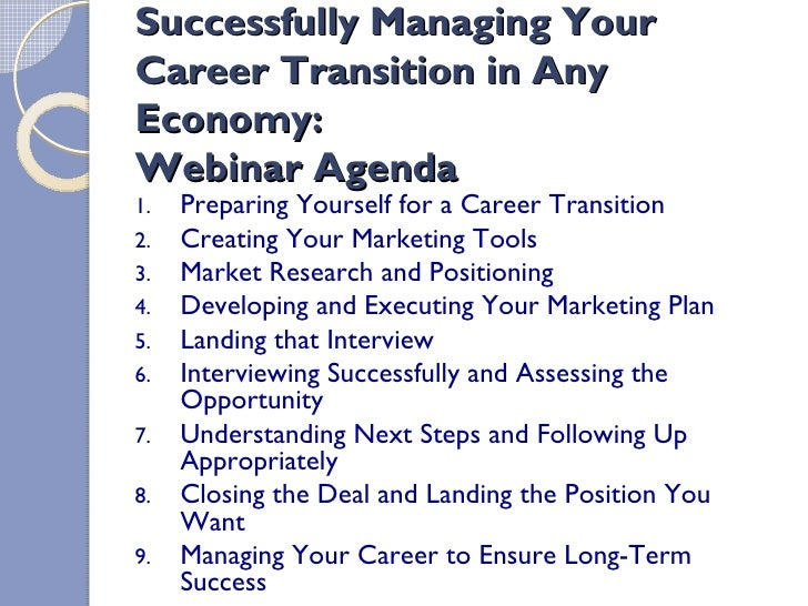 Successfully Managing Your Career Transition in Any Economy: Webinar Agenda      Preparing Yourself for a Career Transitio...