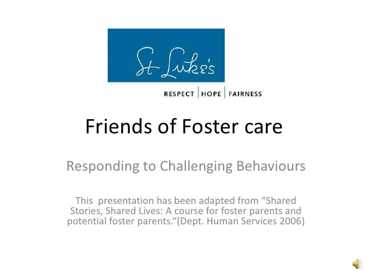 """Friends of Foster care<br />Responding to Challenging Behaviours<br />This  presentation has been adapted from """"Shared Sto..."""