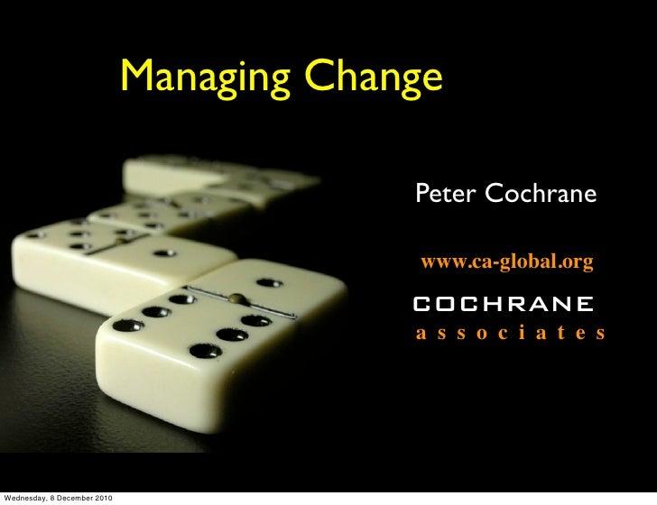 Managing Change                                          Peter Cochrane                                          www.ca-gl...