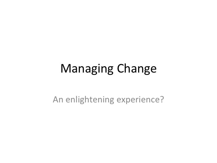 Managing ChangeAn enlightening experience?