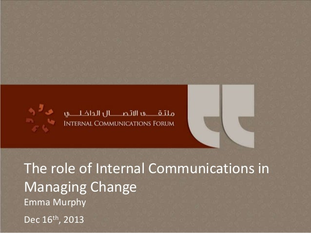 The role of Internal Communications in Managing Change Emma Murphy Dec 16th, 2013