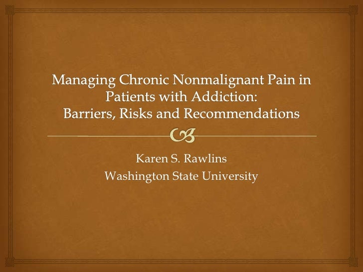 Managing Chronic Nonmalignant Pain In Patients With Addiction