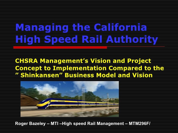 Managing the California High Speed Rail Authority   CHSRA Management's Vision and Project Concept to Implementation Compar...