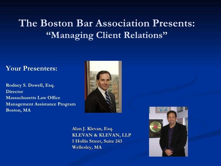 "The Boston Bar Association Presents: ""Managing Client Relations"" Your Presenters: Rodney S. Dowell, Esq. Director Massachu..."