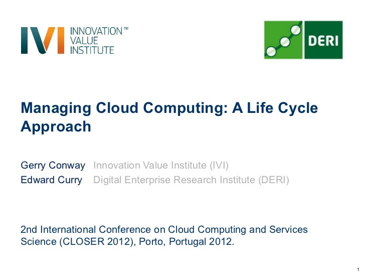 Managing Cloud Computing: A Life CycleApproachGerry Conway Innovation Value Institute (IVI)Edward Curry Digital Enterprise...