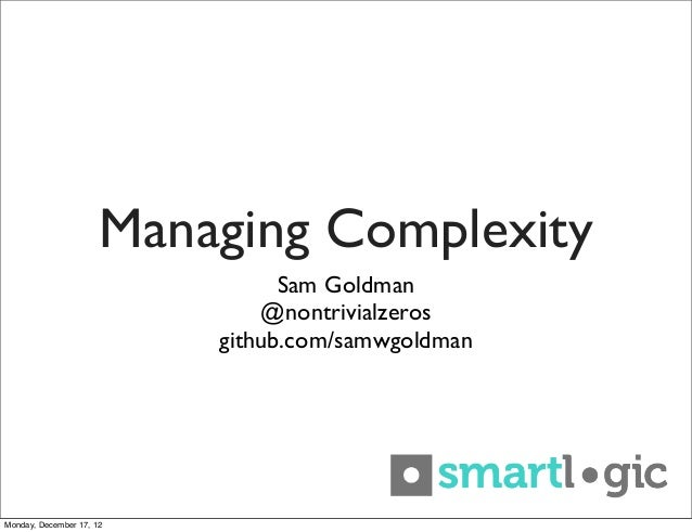 Managing Complexity                                Sam Goldman                              @nontrivialzeros              ...