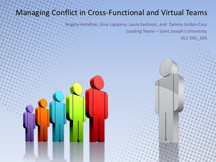 Managing Conflict in Cross-Functional and Virtual Teams<br />Angela Hamilton, Gina Lappano, Laura Sechrest, and  Tammy Jor...