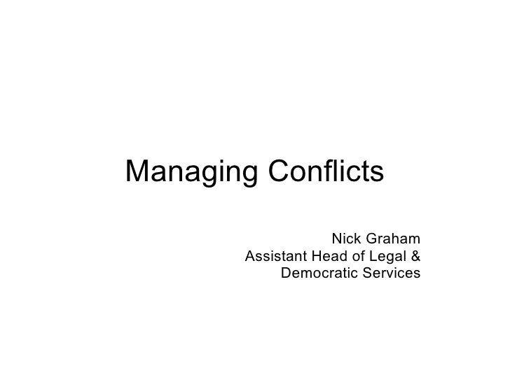Managing Conflicts Nick Graham Assistant Head of Legal & Democratic Services