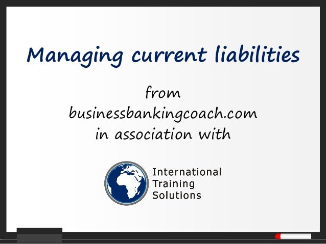 Managing current liabilities               from    businessbankingcoach.com        in association with