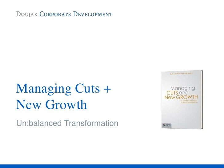 Managing Cuts + New Growth Un:balanced Transformation