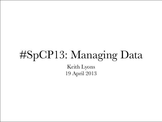 #SpCP13: Managing DataKeith Lyons19 April 2013
