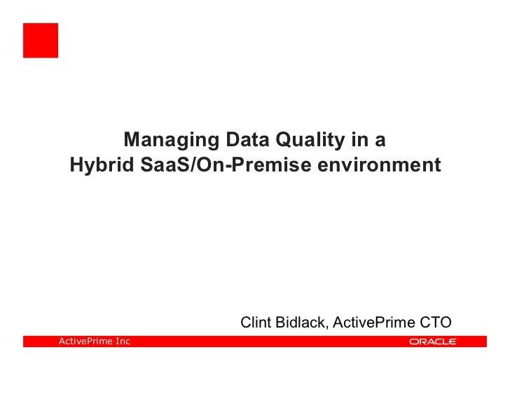 Managing Data Quality in a  Hybrid SaaS/On-Premise environment                  Clint Bidlack, ActivePrime CTOActivePrime ...