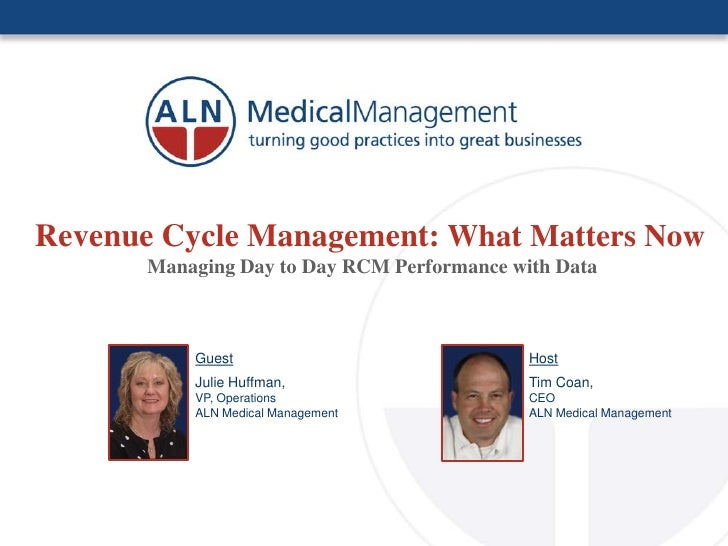 Revenue Cycle Management: What Matters Now        Managing Day to Day RCM Performance with Data               Guest       ...