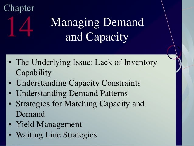 Chapter  14  Managing Demand and Capacity  • The Underlying Issue: Lack of Inventory Capability • Understanding Capacity C...