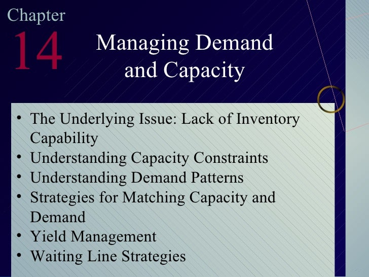 Chapter 14 Managing Demand and Capacity <ul><li>The Underlying Issue: Lack of Inventory Capability </li></ul><ul><li>Under...