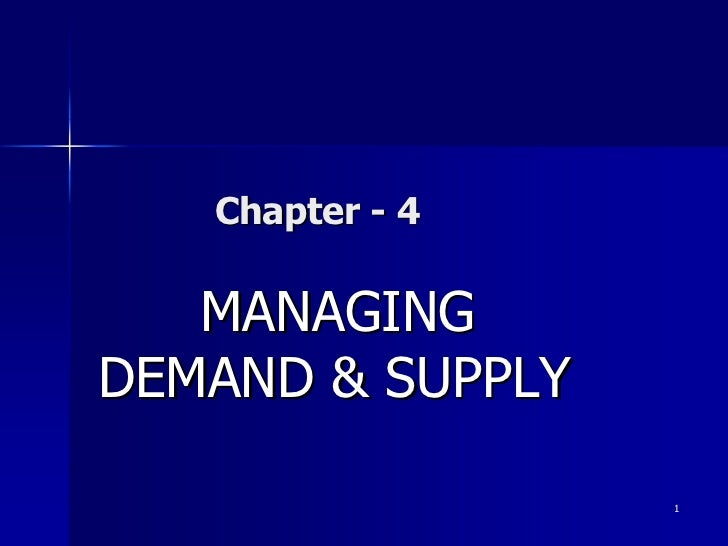 Chapter - 4   MANAGINGDEMAND & SUPPLY                  1