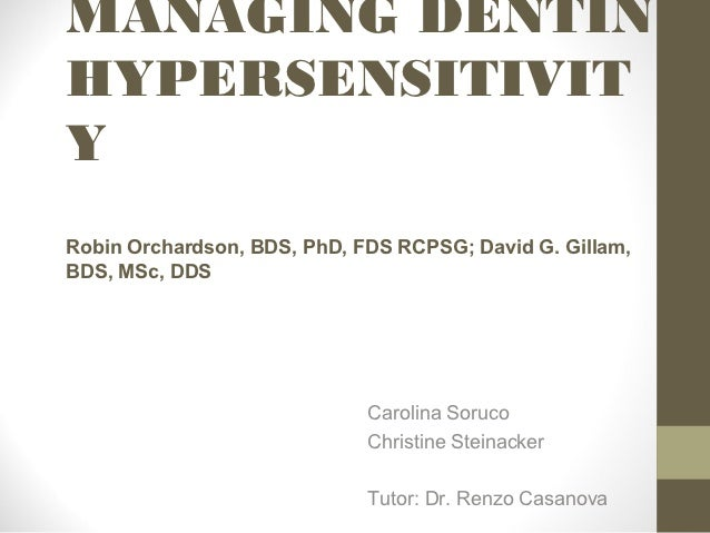 MANAGING DENTINHYPERSENSITIVITYRobin Orchardson, BDS, PhD, FDS RCPSG; David G. Gillam,BDS, MSc, DDS                       ...