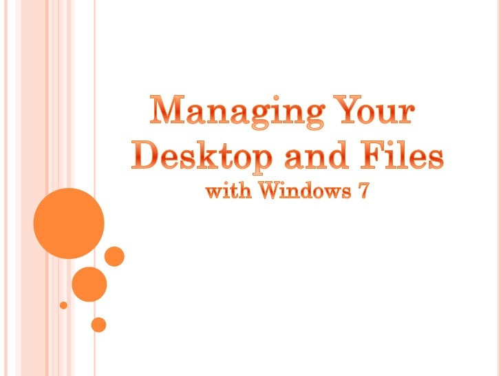 Managing Desktop & Files With Windows 7