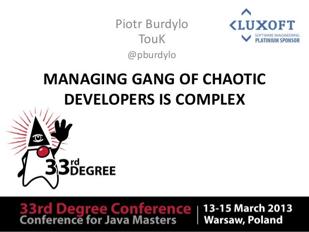 33rd Degree 2013 - Managing gang of chaotic developers is complex