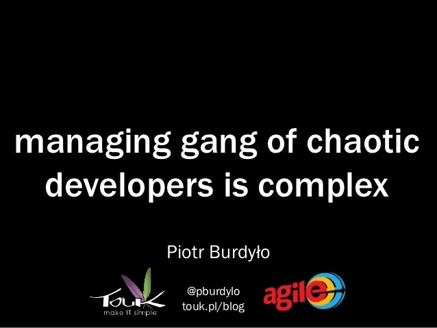 managing gang of chaotic developers is complex         Piotr Burdyło           @pburdylo          touk.pl/blog
