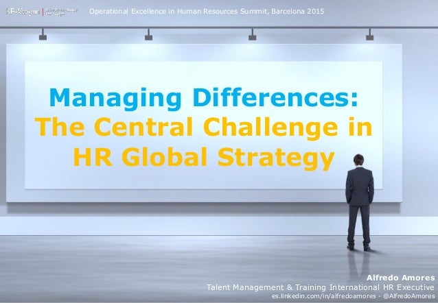 managing differences the central challenge of global strategy Another structural challenge faced by global companies is creating  be very  different than it is for a global offerer, which  depending on their archetype, their  strategy, and their history  local management and they managed the interface.