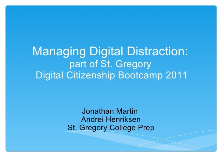 Jonathan Martin  Andrei Henriksen St. Gregory College Prep Managing Digital Distraction:  part of St. Gregory  Digital Cit...