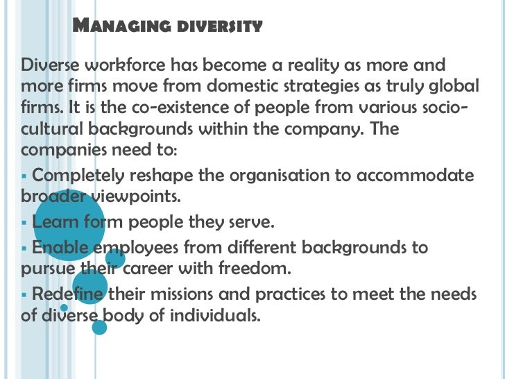 companies and the management of diversity in the workforce The overall workforce is not matched by increases in the diversity of mid-level  management, senior executives, or board membership just one-third of   companies with stronger financial performance are much more likely to say  diversity has.