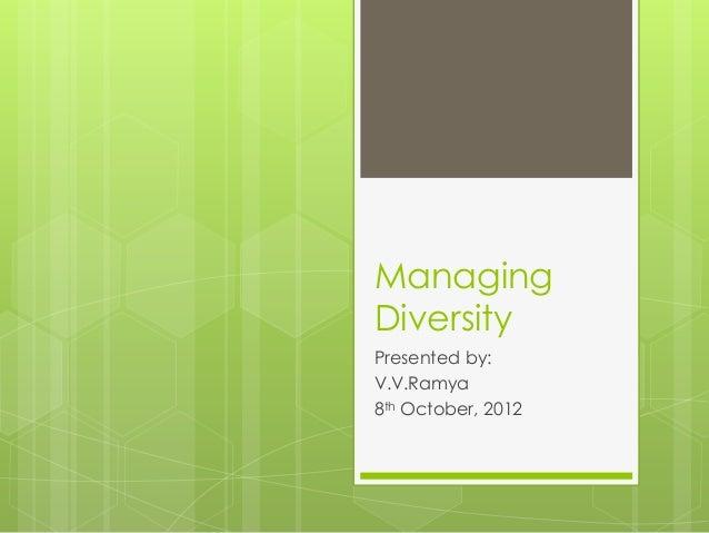 ManagingDiversityPresented by:V.V.Ramya8th October, 2012