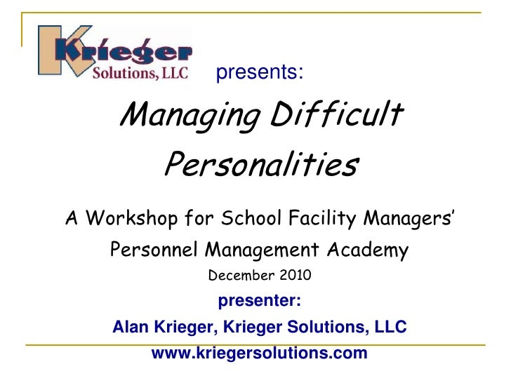 presents:     Managing Difficult       PersonalitiesA Workshop for School Facility Managers'    Personnel Management Acade...