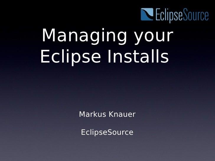Managing yourEclipse Installs    Markus Knauer    EclipseSource