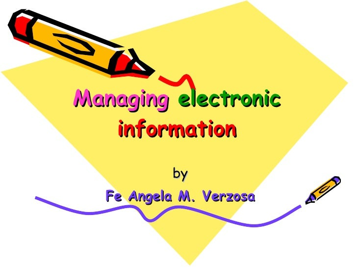 Managing   electronic  information by Fe Angela M. Verzosa