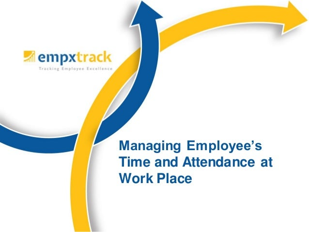 Managing employee time and attendance at work place
