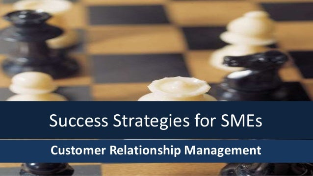 Success Strategies for SMEs Customer Relationship Management