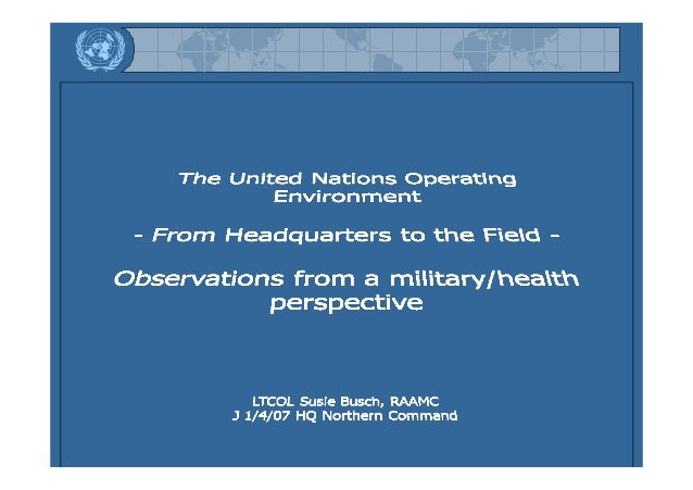 This session • What I know now that I didn't know then… • The UN Framework • DPKO / DFS • The journey from HQ to Field • U...