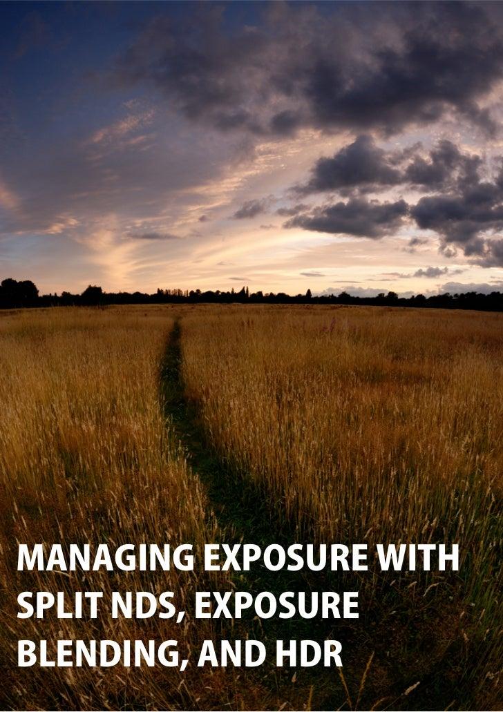 MANAGING EXPOSURE WITH SPLIT NDS,EXPOSURE BLENDING, AND HDR                   1 MANAGING EXPOSURE WITH SPLIT NDS, EXPOSURE...