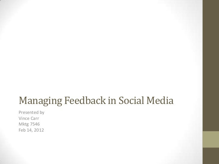 Managing Feedback in Social MediaPresented byVince CarrMktg 7546Feb 14, 2012