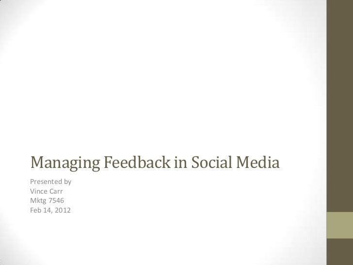 Managing Feedback in Social MediaPresented byVince CarrMktg 7546Feb 14, 2012