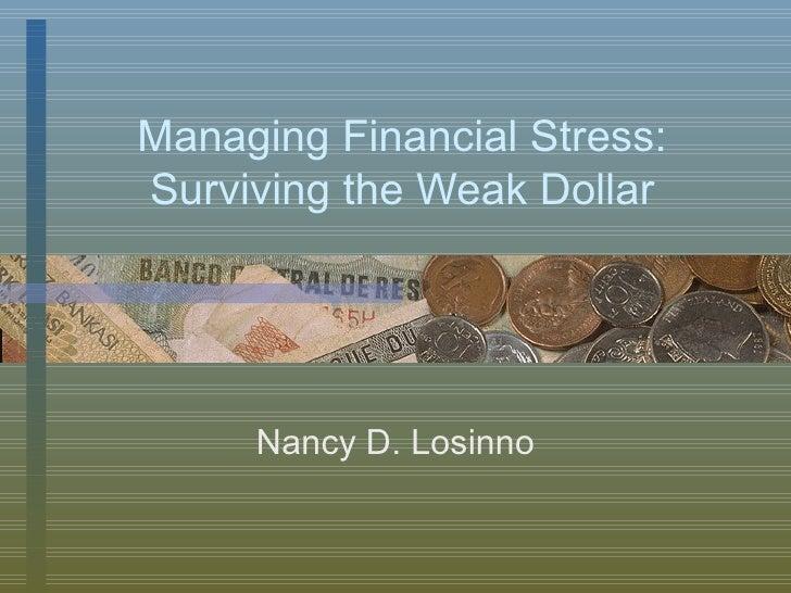 Managing Financial Stress: Surviving the Weak Dollar Nancy D. Losinno