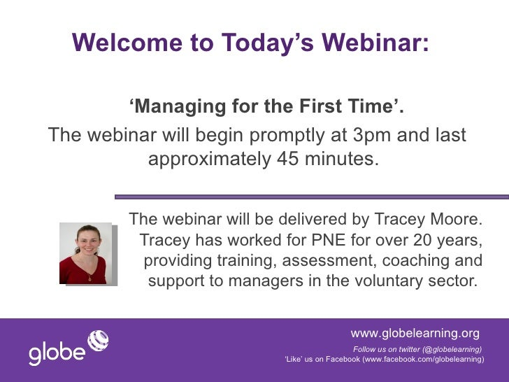 Welcome to Today's Webinar:        'Managing for the First Time'.The webinar will begin promptly at 3pm and last          ...