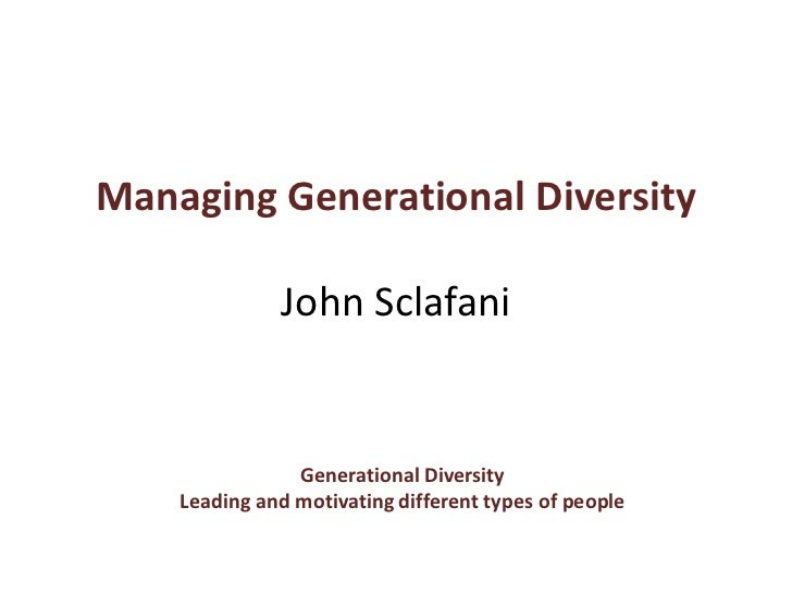 Managing Generational DiversityJohn Sclafani<br />Generational Diversity<br />Leading and motivating different types of pe...