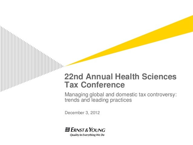 22nd Annual Health SciencesTax ConferenceManaging global and domestic tax controversy:trends and leading practicesDecember...