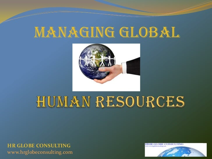 HUMAN RESOURCES<br />MANAGING GLOBAL<br />HR GLOBE CONSULTING<br />www.hrglobeconsulting.com<br />
