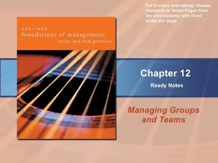 Managing Groups and Teams Chapter 12   Ready Notes For in-class note taking, choose Handouts or Notes Pages from the print...